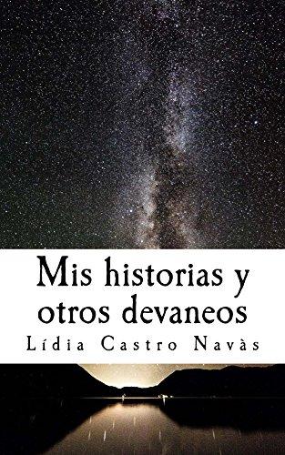 Mis historias y otros devaneos (Spanish Edition) by [Castro Navàs, Lídia]