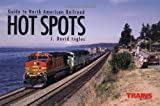 Guide to North American Railroad Hot Spots, J. David Ingles, 0890243735