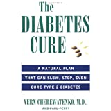 The Diabetes Cure: A Natural Plan That Can Slow, Stop, Even Cure Type 2 Diabetes