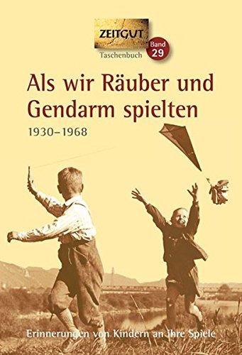 Als wir Räuber und Gendarm spielten. Klappenbroschur: Erinnerungen von Kindern an ihre Spiele. 1930 - 1968 (Zeitgut)