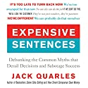 Expensive Sentences: Debunking the Common Myths that Derail Decisions and Sabotage Success Audiobook by Jack Quarles Narrated by Jack Quarles