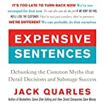 Expensive Sentences: Debunking the Common Myths that Derail Decisions and Sabotage Success | Jack Quarles