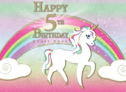 Happy 5th Birthday Guest Book: Rainbow Unicorn Magical Theme Party Unicorn Birthday Party Guest Book 3