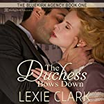 The Duchess Bows Down: The Bluekirk Agency, Book 1 | Lexie Clark