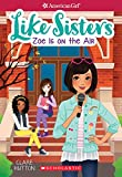 img - for Zoe is On the Air (American Girl: Like Sisters #3) book / textbook / text book
