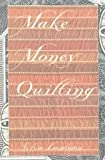 img - for Make Money Quilting by Sylvia Ann Landman (2005-02-01) book / textbook / text book