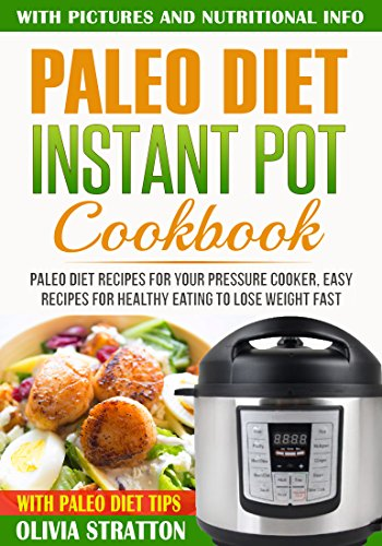 Paleo Instant Pot Cookbook: Paleo Diet Recipes For Your Pressure Cooker, Easy Recipes For Healthy Eating To Lose Weight - Collectibles Dishes Childrens