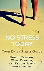 Stress Management Techniques: No Stress Today: Your Daily Stress Guide (English Edition)