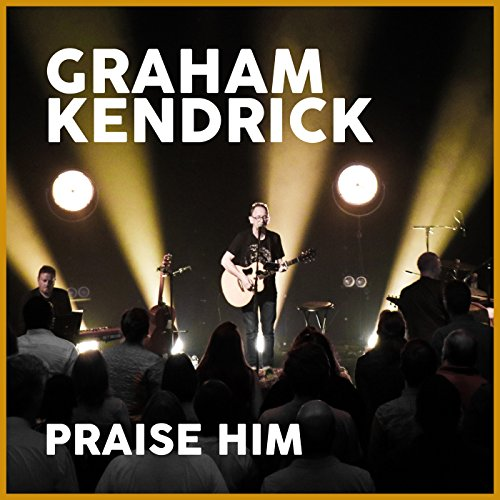 Graham Kendrick - Praise Him [Sweet Is the Work] (2017)