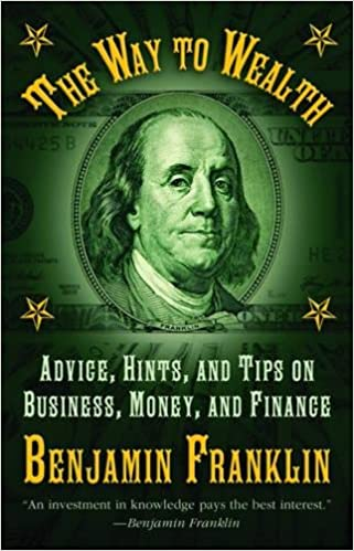 the way to wealth advice hints and tips on business money and  the way to wealth advice hints and tips on business money and finance benjamin franklin 9781616082017 amazon com books