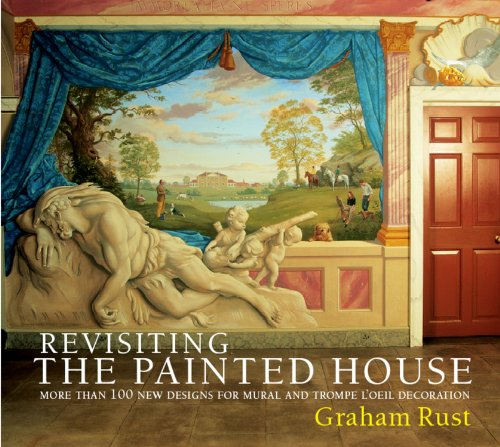Revisiting the Painted House: More Than 100 New Designs for Mural and Trompe L'Oeil - Painted Houses