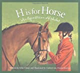 H is for Horse: An Equestrian Alphabet (Sports Alphabet)