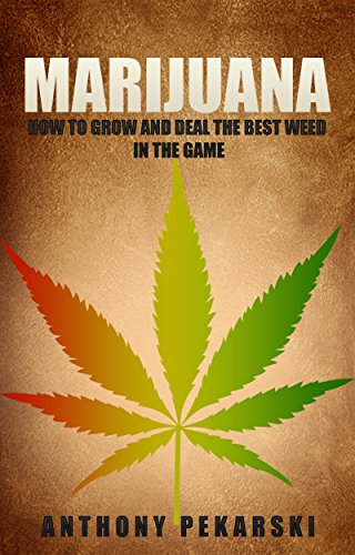Marijuana: How to Grow and Deal the Best Deed in the Game (Cannabis, Hemp, Immune system, Weed, Hydroponics)