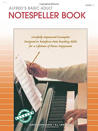 Alfred's Basic Adult Piano Course Notespeller, Bk 1: Carefully Sequenced Examples Designed to Reinforce Note Reading Skills for a Lifetime of Piano Enjoyment ()