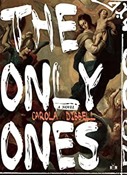 The Only Ones by [Dibbell, Carola]