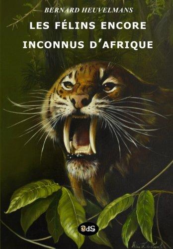 Download Les Félins Encore Inconnus d'Afrique (Bibliothèque Heuvelmansienne) (Volume 2) (French Edition) PDF