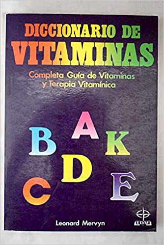 Diccionario De Vitaminas: Completa Guia De Vitaminas Y Terapia Vitaminica/Dictionary of Vitamins : The Complete Guide to Vitamins and Vitamin Therap ...