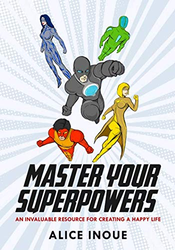 (MASTER YOUR SUPERPOWERS: An invaluable resource for creating a happy)