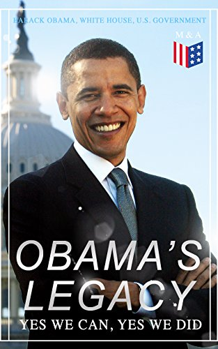 Obama's Legacy - Yes We Can, Yes We Did: Main Accomplishments & Projects, All Executive Orders, International Treaties, Inaugural Speeches and Farwell ... of the 44th President of the United States