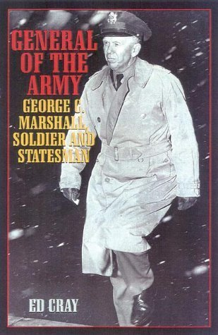 General of the Army: George C. Marshall, Soldier and Statesman by Cray, Ed published by Cooper Square Press