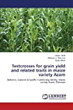 Testcrosses for Grain Yield and Related Traits in Maize Variety Azam, Shah Liaqat and Rahman Hidayat ur, 3659342475