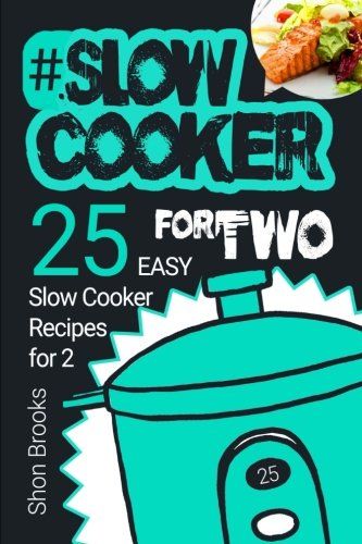 Slow Cooker for Two: 25 Easy Slow Cooker Recipes for 2 by Shon Brooks