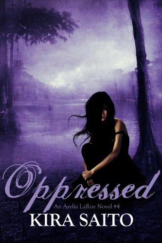 Oppressed An Arelia Larue Novel 4 Ya Romance The Arelia Larue