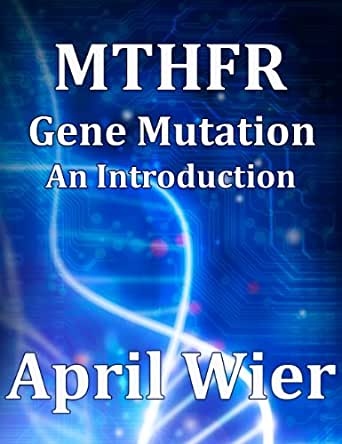MTHFR Gene Mutation: An Introduction (Article) - Kindle