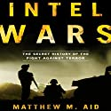Intel Wars: The Secret History of the Fight Against Terror Audiobook by Matthew M. Aid Narrated by Vikas Adam