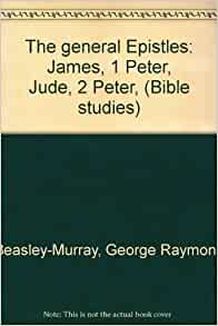 The General Epistles James 1 Peter Jude 2 Peter