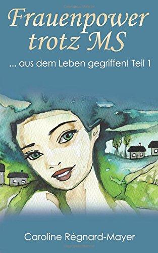 Frauenpower trotz MS: ... aus dem Leben gegriffen! Teil 1 (Frauenpower trotz MS - Trilogie) (Volume 1) (German Edition) pdf