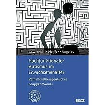 Hochfunktionaler Autismus im Erwachsenenalter: Verhaltenstherapeutisches Gruppenmanual
