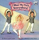 I Wear My Tutu Everywhere!, Wendy Cheyette Lewison, 0448408775