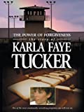 The Power of Forgiveness: The Story Of Karla Faye Tucker