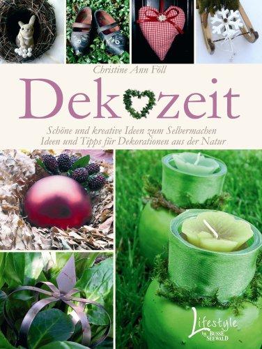 DEKOZEIT: Schöne und kreative Ideen zum Selbermachen; Ideen und Tipps für Dekorationen aus der Natur