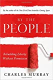 Book cover from By the People: Rebuilding Liberty Without Permission by Charles Murray
