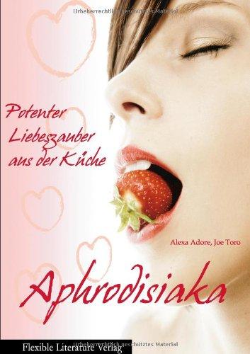 Aphrodisiaka: Potenter Liebeszauber aus der Küche
