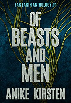 Of Beasts and Men (Far Earth Anthology Book 1) by [Kirsten, Anike]