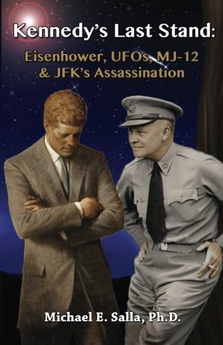 Kennedy's Last Stand: Eisenhower, UFOs, MJ-12 & JFK's Assassination [Michael E Salla] (Tapa Blanda)