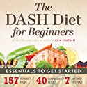 The DASH Diet for Beginners: Essentials to Get Started Audiobook by John Chatham Narrated by Kevin Pierce