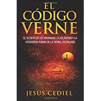 El Código Verne: El Secreto de Los Anunnaki, La Atlántida Y La Verdadera Forma de la Tierra (Desvelado)