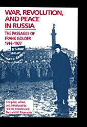 War, Revolution, and Peace in Russia: The Passages of Frank Golder, 1914-1927 (HOOVER INST PRESS PUBLICATION)