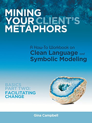 Mining Your Client's Metaphors: A How-To Workbook