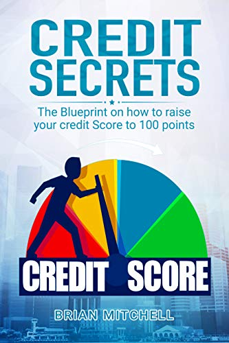 Credit Secrets: The Blueprint on how to raise your credit score to 100 points by [Mitchell, Brian]