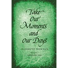 Take Our Moments and Our Days: An Anabaptist Prayer Book: Ordinary Time