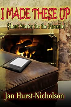 I Made These Up (short stories for the fireside) by [Hurst-Nicholson, Jan]