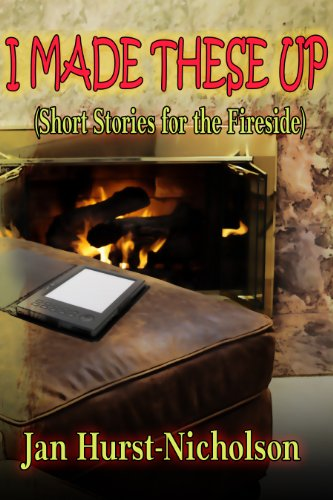Book cover image for I Made These Up (short stories for the fireside)