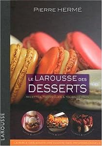 Le Larousse des desserts : Recettes, techniques et tours de main par Hermé
