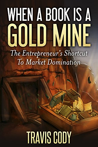 When A Book Is A Gold Mine: The Entrepreneur's Shortcut to Market Domination by [Cody, Travis]