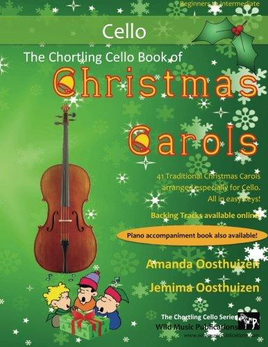 The Chortling Cello Book of Christmas Carols: 40 Traditional Christmas Carols arranged especially for cello ()